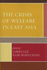 THE CRISIS OF WELFARE IN EAST ASIA - LEE, JAMES (EDT)/ CHAN, KAM-WAH (EDT) - NEW