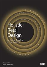 Holistic Retail Design: Reshaping Shopping for the Digital Era (Paperback or Sof
