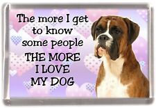 "Boxer Dog Fridge Magnet ""THE MORE I LOVE MY DOG""  by Starprint"