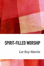 Spirit-Filled Worship: A Study For Churches, Pastors, And Small Groups