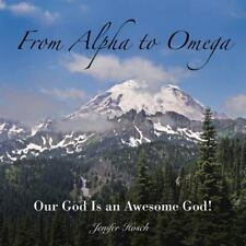 From Alpha to Omega : Our God Is an Awesome God! by Jenifer Hosch (2015,...