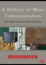 A History of Mass Communication : Six Information Revolutions