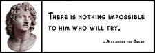 Wall Quote - ALEXANDER THE GREAT -  There is nothing impossible to him who will