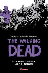 Una storia horror di sopravvivenza. The walking dead. Vol. 5 - Kirkman Robert...