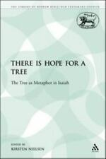 The Library of Hebrew Bible/Old Testament Studies: There Is Hope for a Tree :...