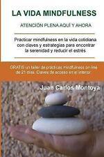 La Vida Mindfulness. Atención Plena Aquí y Ahora : Practicar Mindfulness en...
