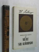 MERE SRI AUROBINDO PAROLE DAGLI SCRITTI 1972 INDIA ORIENTALISTICA SC96