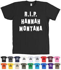 RIP Hannah Montana T Shirt Funny Miley Cyrus Tee - MANY COLORS - NEW