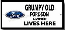 GRUMPY OLD FORD FORDSON OWNER LIVES HERE METAL SIGN.LORRIES,VINTAGE TRUCKS.