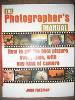 Photographer's Manual : How to Get the Best Picture Every Time, with Any Kind of