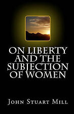 NEW On Liberty and The Subjection of Women by John Stuart Mill