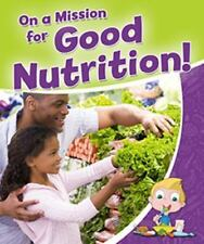On a Mission for Good Nutrition! (Healthy Habits for a Lifetime)