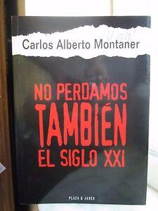 No Perdamos Tambien el Siglo XXI by Carlos A. Montaner (1997, Paperback) Spanish
