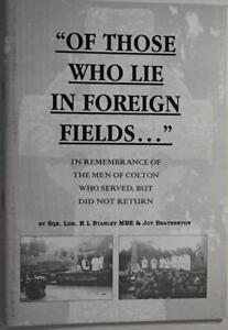 THOSE WHO LIE IN FOREIGN FIELDS Men of Colton, Staffordshire WW1 War Dead