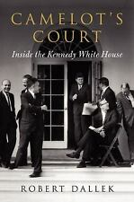 Camelot's Court: Inside the Kennedy White House by Robert Dallek...New Hardcover
