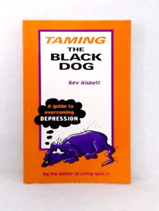 Taming the Black Dog: A Guide to Overcoming Depression by Bev Aisbett used PB