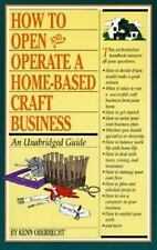 How to Open and Operate a Home-Based Craft Business : An Unabridged Guide by...