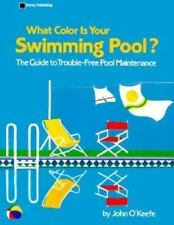 What Color is Your Swimming Pool?: The Guide to Trouble-Free Pool Maintenance -
