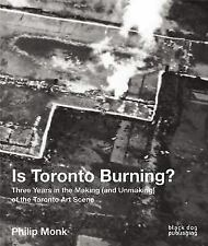 Is Toronto Burning?: Three Years in the Making (and Unmaking) of the Toronto Art