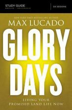 Glory Days Study Guide: Living Your Promised Land Life Now by Max Lucado