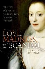 Love, Madness, and Scandal: The Life of Frances Coke Villiers, Viscountess Pu...