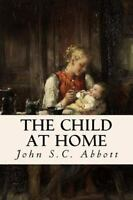 Child at Home: By Abbott, John S.C.