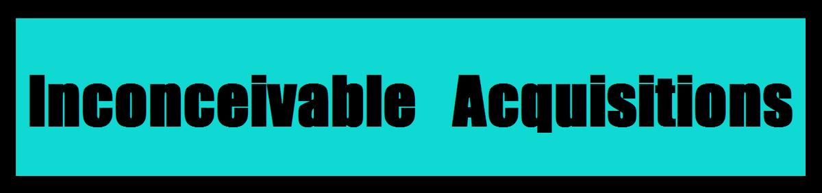 Inconceivable Acquisitions