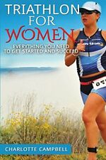 Triathlon for Women: Everything you need to know to get started and succeed By
