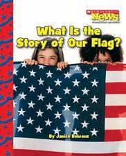 What Is the Story of Our Flag? Scholastic News Nonfiction Readers: American Sym