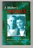 A MOTHER'S DISGRACE ~ Robert Dessaix ~ AUSTRALIAN AUTOBIOGRAPHY