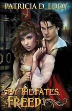 By the Fates, Freed by Patricia Eddy (2013, Paperback)