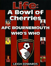 Life - A Bowl of Cherries - AFC Bournemouth Who's Who - Dean Court Football book