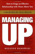 Managing Up: How to Forge an Effective Relationship With Those Above You by Rosa