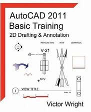 AutoCAD 2011 Basic Training - 2D Drafting and Annotation by Victor Wright...