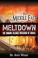 THE MIDDLE EAST MELTDOWN: The Coming Islamic Invasion of Israel by Dr Andy Woods