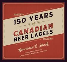 150 Years of Canadian Beer Labels: By Sherk, Lawrence C.