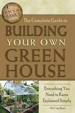 Back to Basics: The Complete Guide to Building Your Own Greenhouse :...