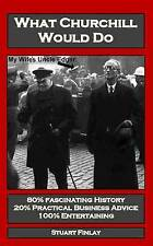 What Churchill Would Do: Practical Business Advice Based on Winston's WW2 Wisdom