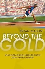 Beyond the Gold: What Every Church Needs to Know about Sports Ministry by Mason