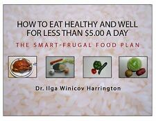 How to Eat Healthy and Well for Less Than $5.00 a Day: The Smart-Frugal Food