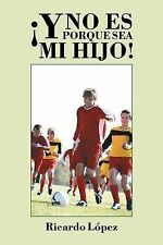 NEW ¡Y no es porque sea mi hijo! (Spanish Edition) by Ricardo López