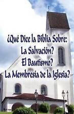 ¿Qué Dice la Biblia Sobre: La Salvación?, El Bautismo?, La Membresía de la Igles