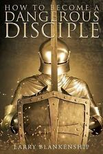 How to Become a Dangerous Disciple by Larry Blankenship (2016, Paperback)