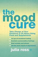 The Mood Cure. Take Charge of Your Emotions in 24 Hours Using Food and Supplemen