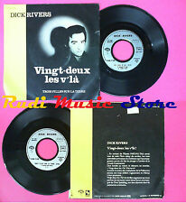 LP 45 7'' DICK RIVERS Vingt-deux les v'la'Trois filles sur la terre no cd mc dvd