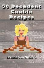 50 Decadent Cookie Recipes by Brenda Niekerk (2015, Paperback)