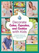 Decorate Cakes, Cupcakes, and Cookies with Kids: Techniques, Projects, and Party