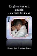 La Necesidad de la Oración en la Vida Cristiana by Jose F. Fajardo (2010,...