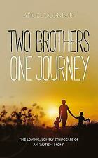 Two Brothers, One Journey : The Loving, Lonely Struggles of an 'Autism Mom'...