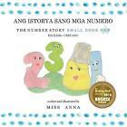 Number Story 1 Ang Istorya Sang MGA Numero: Small Book One English-Cebuano, B...